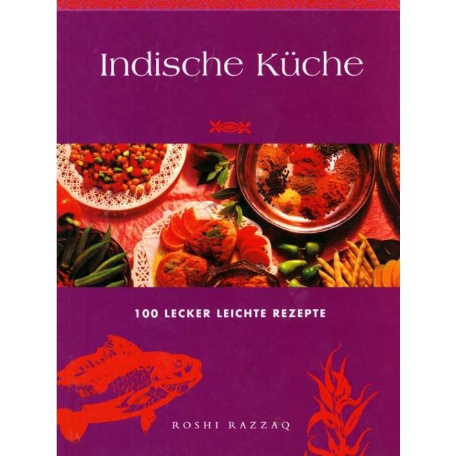 Indische Küche (100 Lecker Leichte Rezepte, Roshi Razzaq) Kochbuch ...