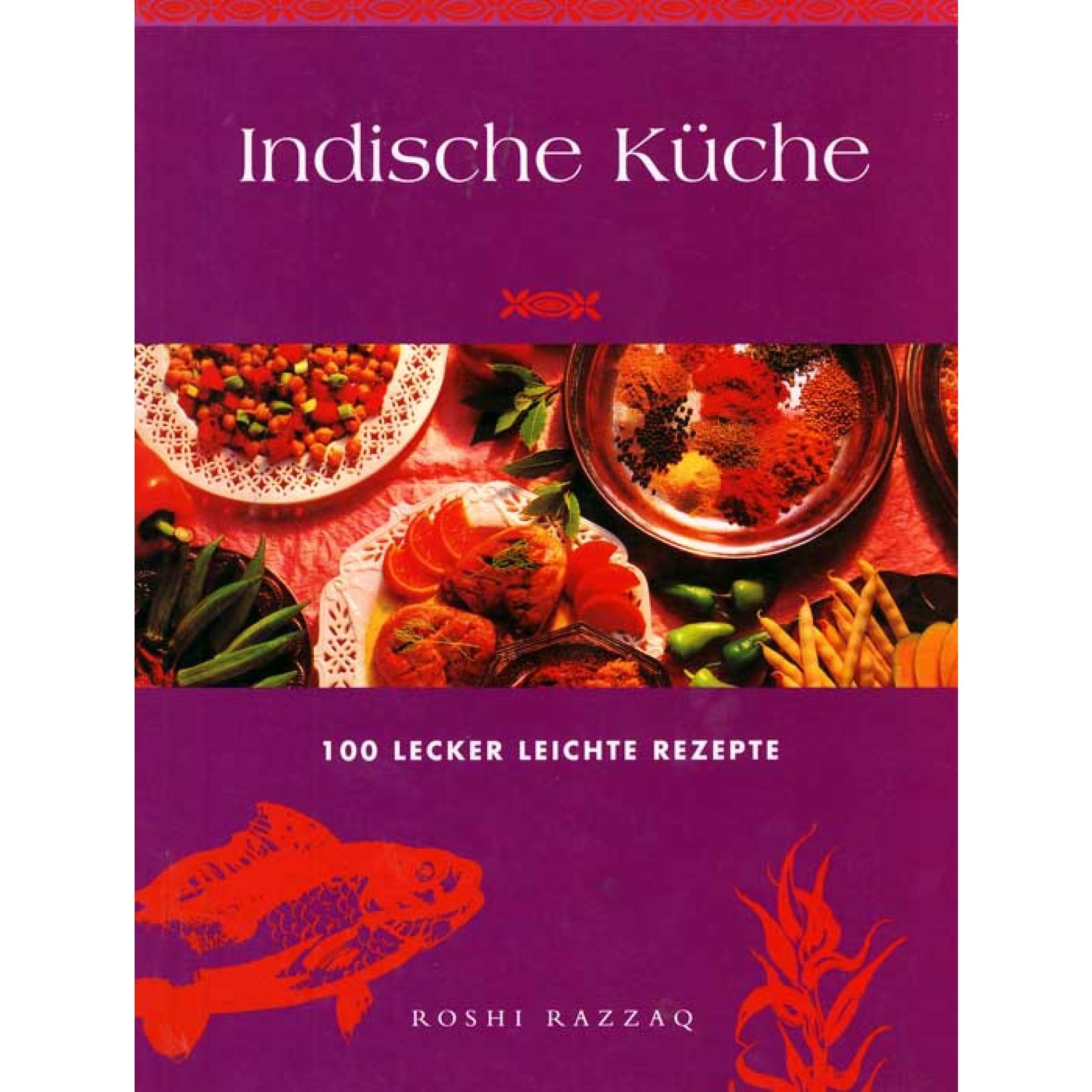 Indische Küche (100 Lecker Leichte Rezepte, Roshi Razzaq) Kochbuch