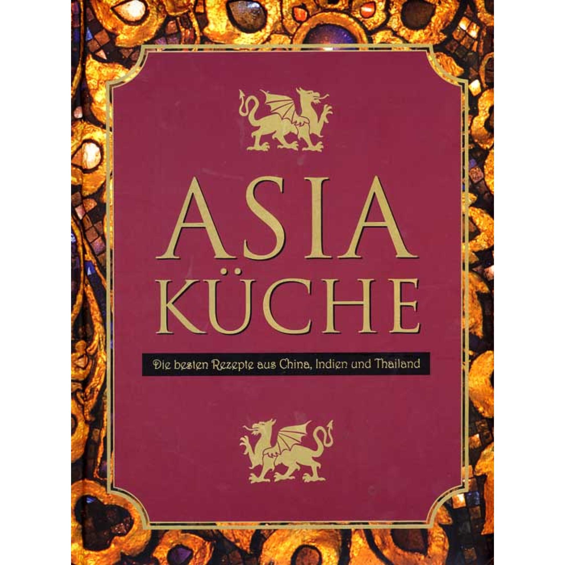 asia küche (die besten rezepte aus china, indien und thailand